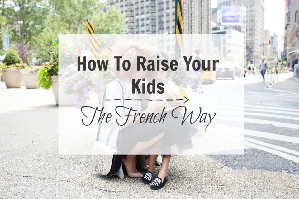 French Parenting Style drastically differs from American one. French believe in giving their kids lots of freedom to explore the world by themselves.