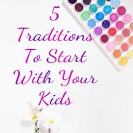 5 Traditions To Start With Your Kids