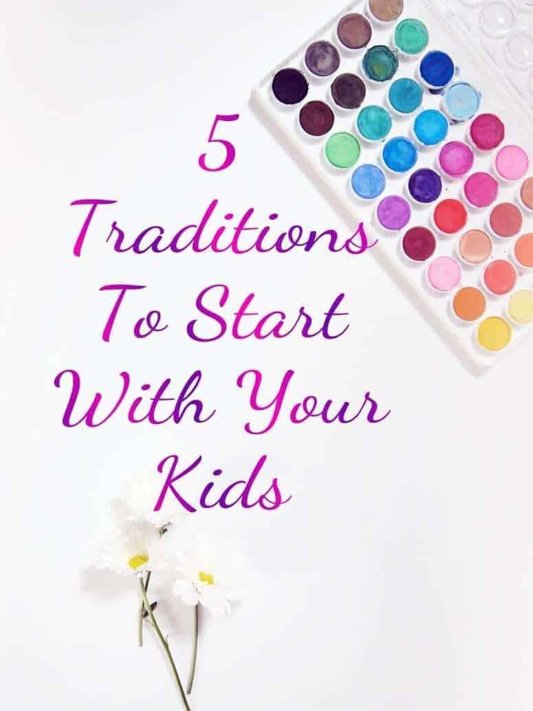 5 traditions to starts with your kids