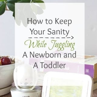 How To Keep Your Sanity While Juggling A Newborn And A Toddler